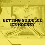 Betting Guide 101: Ice Hockey